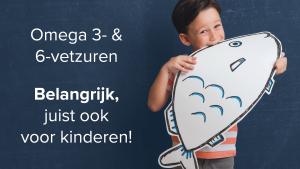 Omega 3- & 6-vetzuren Belangrijk, juist ook voor kinderen!